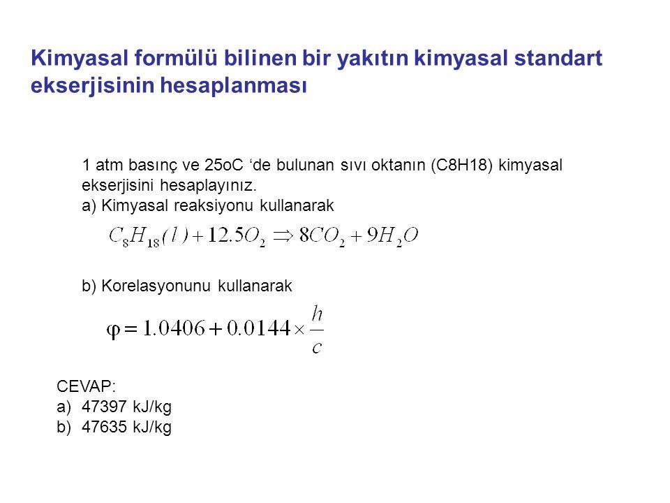 Kimyasal formülü bilinen bir yakıtın kimyasal standart ekserjisinin hesaplanması ÖDEV-VI 1 atm basınç ve 25oC 'de bulunan sıvı oktanın (C8H18) kimyasa