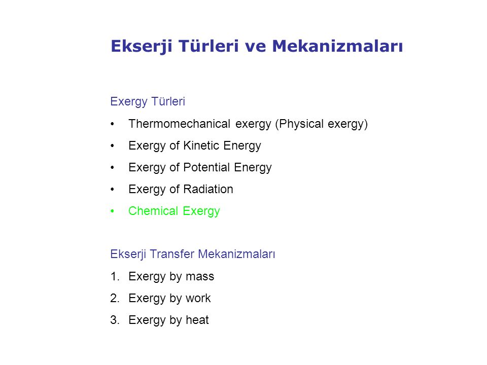 Ekserji Türleri ve Mekanizmaları Exergy Türleri Thermomechanical exergy (Physical exergy) Exergy of Kinetic Energy Exergy of Potential Energy Exergy o