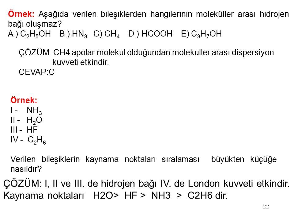 22 Örnek: Aşağıda verilen bileşiklerden hangilerinin moleküller arası hidrojen bağı oluşmaz.