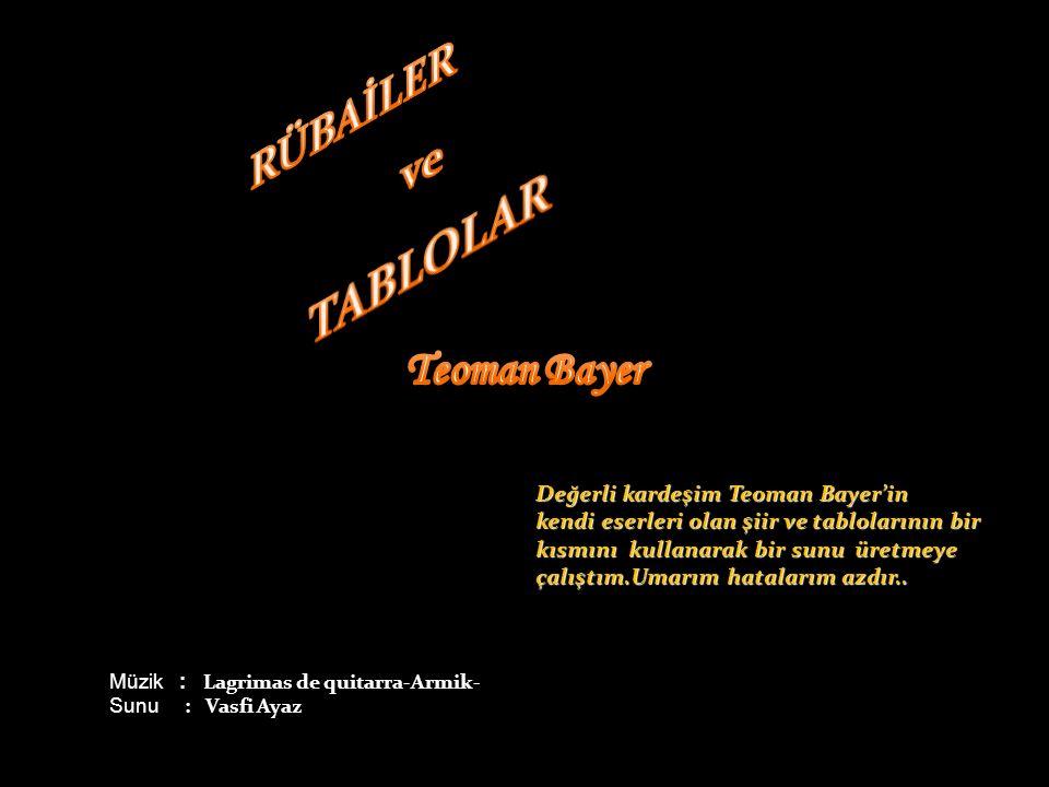 Değerli kardeşim Teoman Bayer'in kendi eserleri olan şiir ve tablolarının bir kısmını kullanarak bir sunu üretmeye çalıştım.Umarım hatalarım azdır..