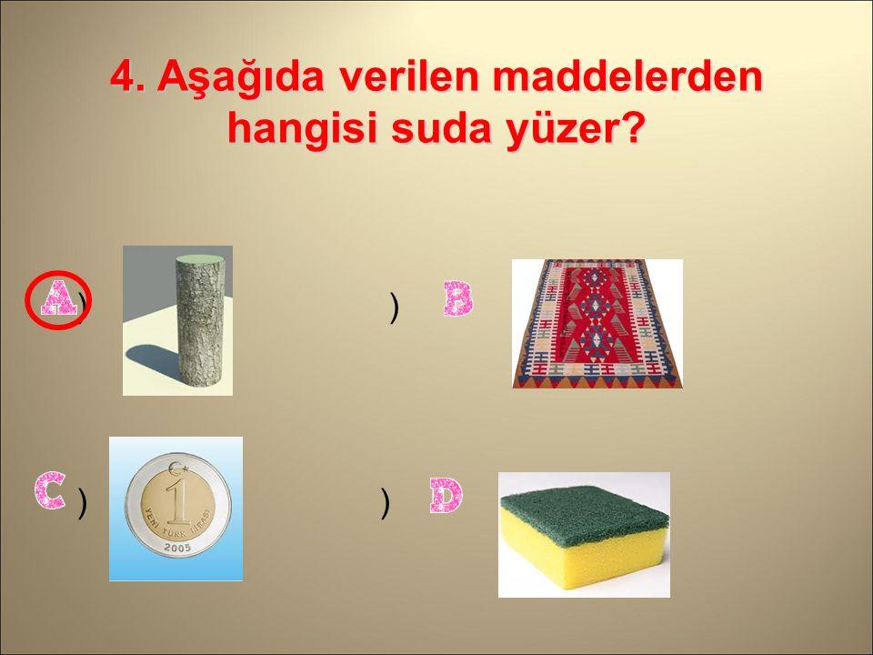 3. Tuz ile su karışımını birbirinden ayırmak için hangi yöntem kullanılır? ) Süzme ) Eleme ) Buharlaştırma ) Mıknatısla ayırma