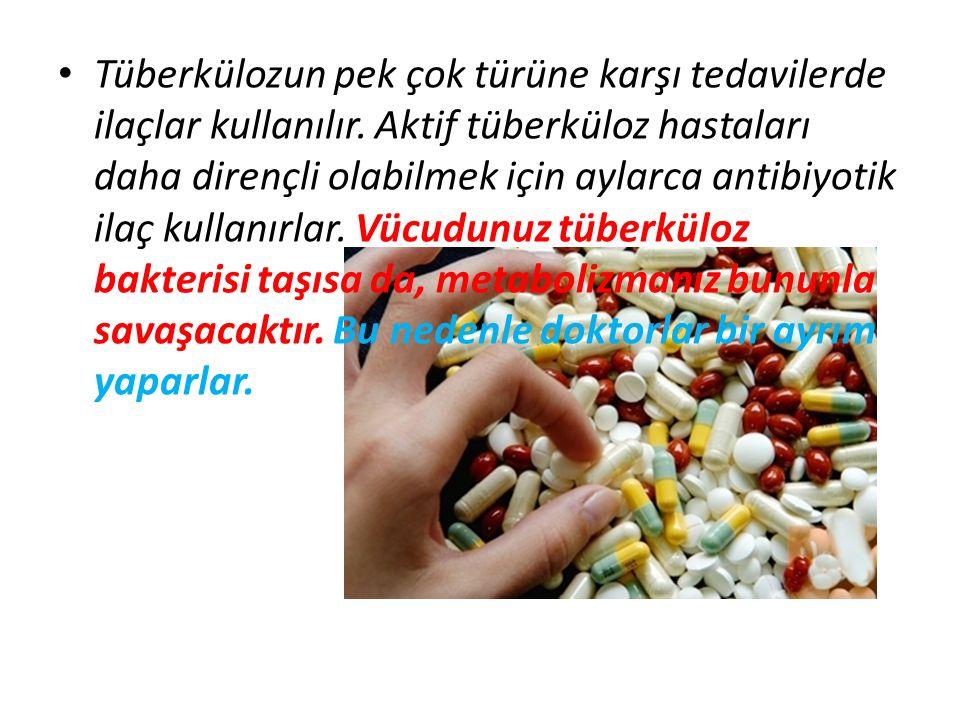 Tüberkülozun pek çok türüne karşı tedavilerde ilaçlar kullanılır. Aktif tüberküloz hastaları daha dirençli olabilmek için aylarca antibiyotik ilaç kul