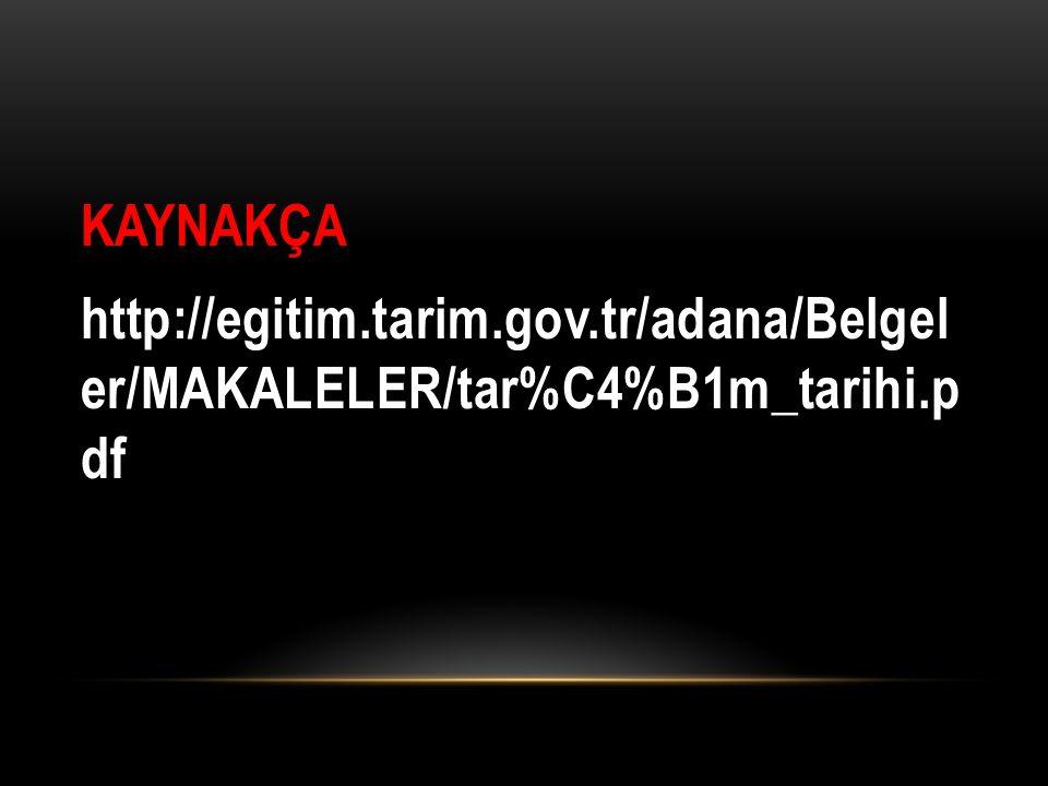 KAYNAKÇA http://egitim.tarim.gov.tr/adana/Belgel er/MAKALELER/tar%C4%B1m_tarihi.p df