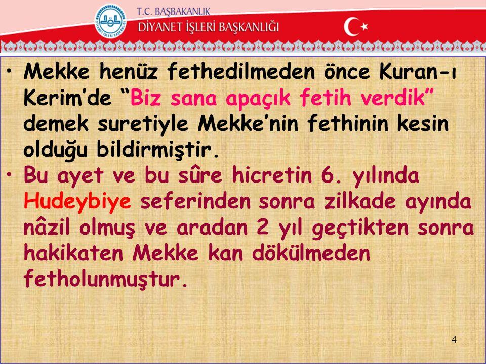 Mekke henüz fethedilmeden önce Kuran-ı Kerim'de Biz sana apaçık fetih verdik demek suretiyle Mekke'nin fethinin kesin olduğu bildirmiştir.