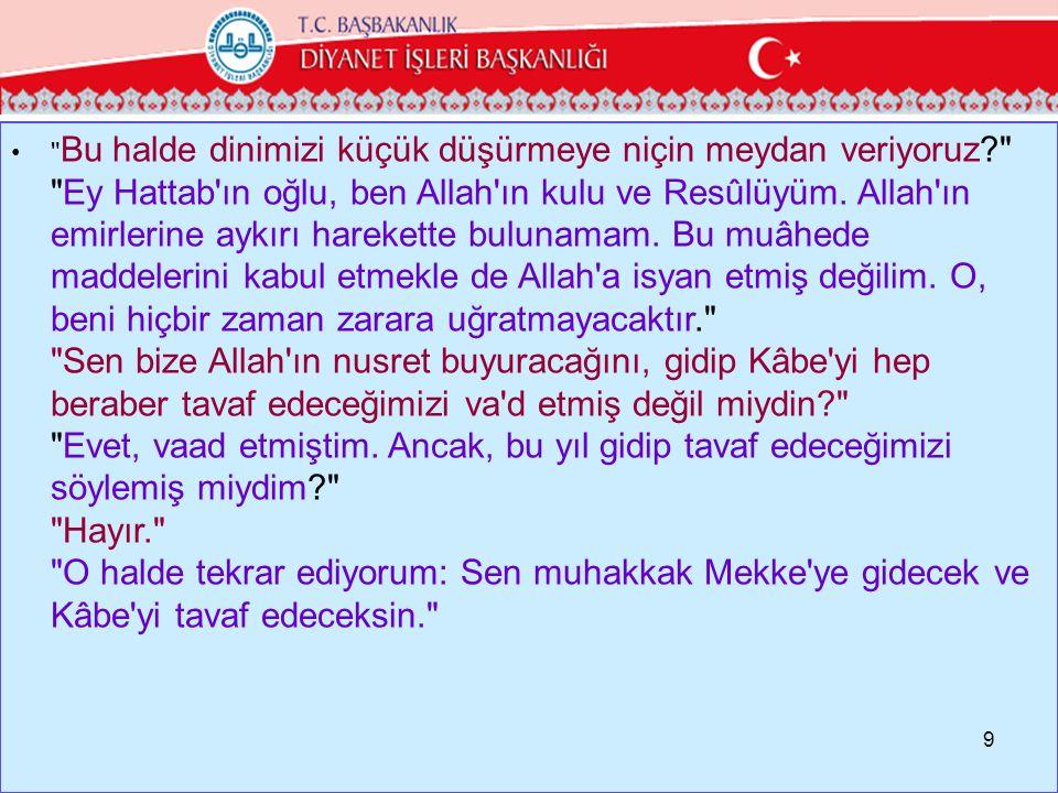 Bu halde dinimizi küçük düşürmeye niçin meydan veriyoruz Ey Hattab ın oğlu, ben Allah ın kulu ve Resûlüyüm.