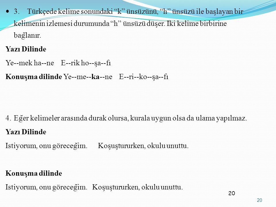 3.Türkçede kelime sonundaki k ünsüzünü, h ünsüzü ile bas ̧ layan bir kelimenin izlemesi durumunda h ünsüzü düs ̧ er.