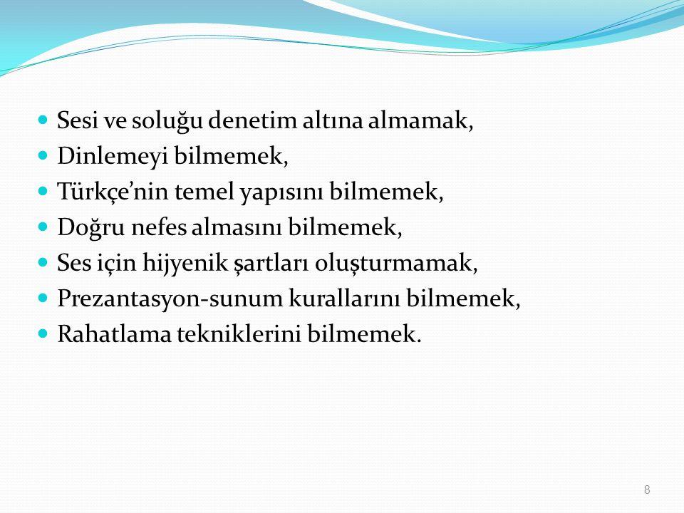 Sesi ve soluğu denetim altına almamak, Dinlemeyi bilmemek, Türkçe'nin temel yapısını bilmemek, Doğru nefes almasını bilmemek, Ses için hijyenik şartları oluşturmamak, Prezantasyon-sunum kurallarını bilmemek, Rahatlama tekniklerini bilmemek.