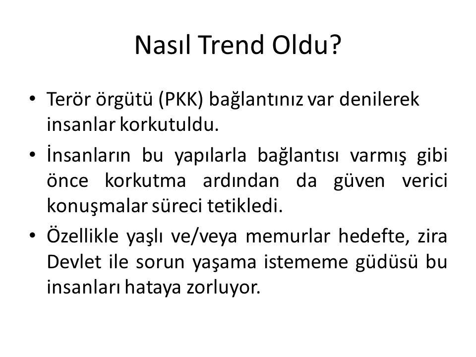 Nasıl Trend Oldu. Terör örgütü (PKK) bağlantınız var denilerek insanlar korkutuldu.