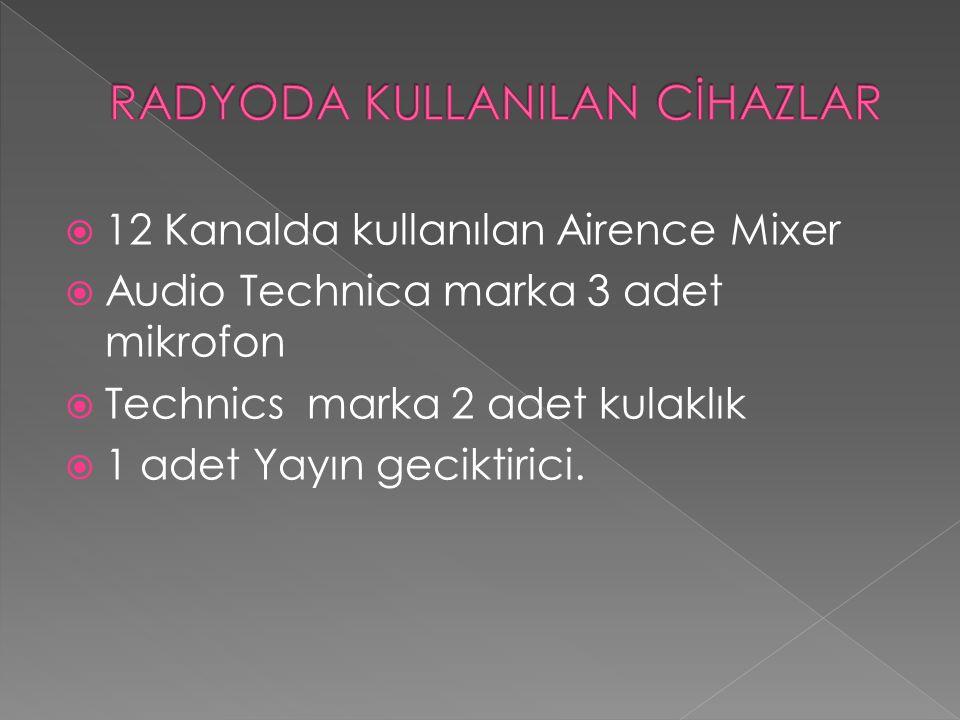  12 Kanalda kullanılan Airence Mixer  Audio Technica marka 3 adet mikrofon  Technics marka 2 adet kulaklık  1 adet Yayın geciktirici.