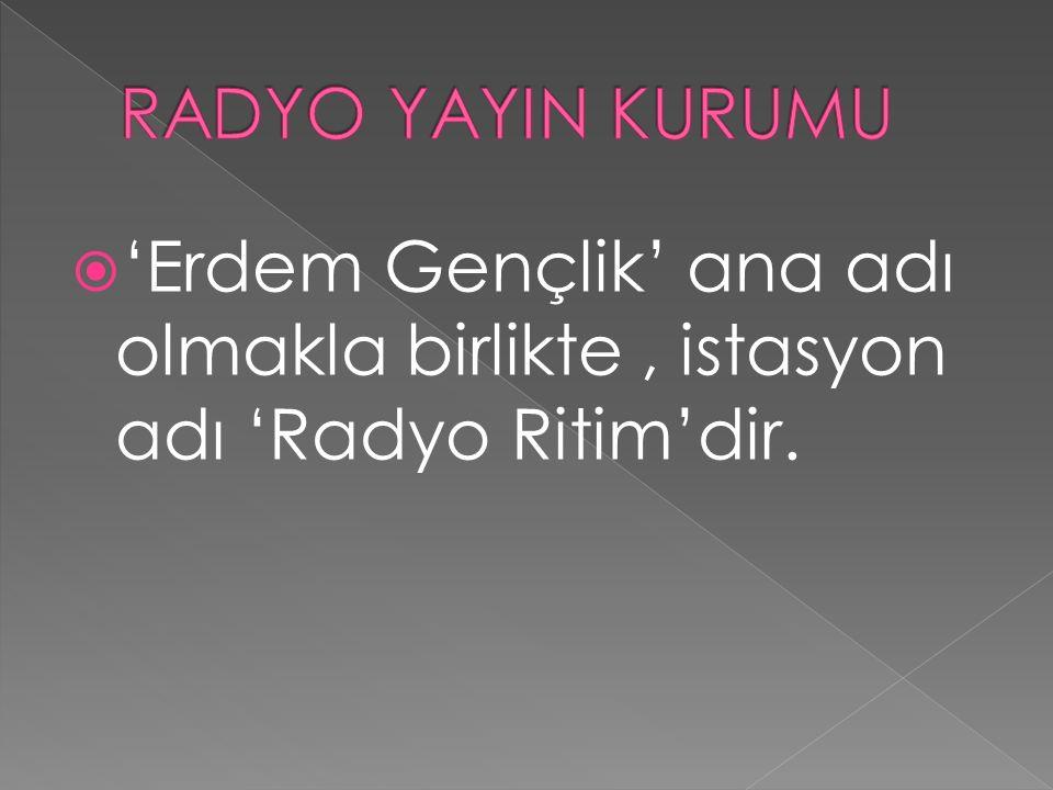  'Erdem Gençlik' ana adı olmakla birlikte, istasyon adı 'Radyo Ritim'dir.
