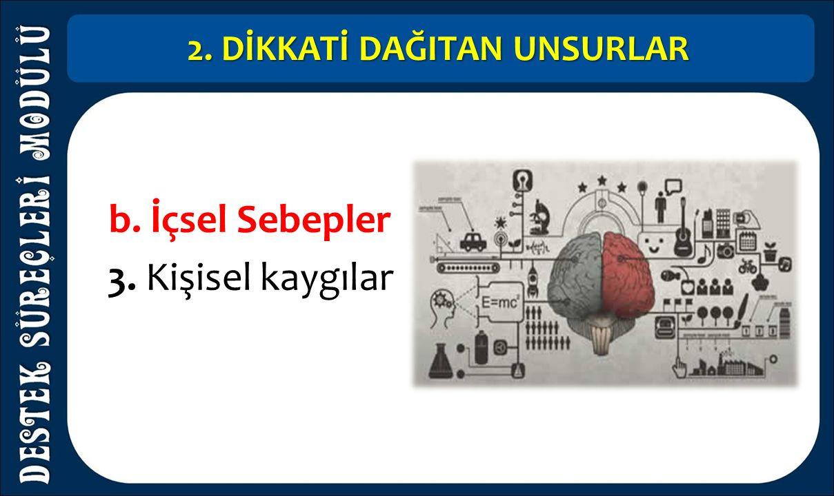 2. DİKKATİ DAĞITAN UNSURLAR b. İçsel Sebepler 3. Kişisel kaygılar