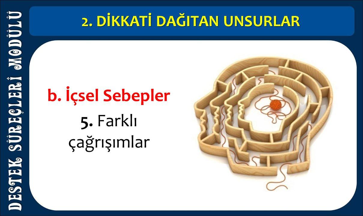 2. DİKKATİ DAĞITAN UNSURLAR b. İçsel Sebepler 5. Farklı çağrışımlar