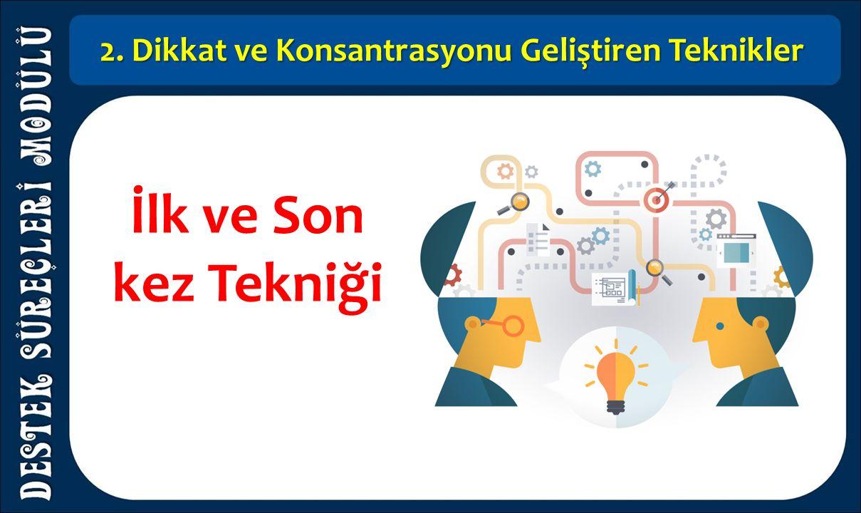 2. Dikkat ve Konsantrasyonu Geliştiren Teknikler İlk ve Son kez Tekniği