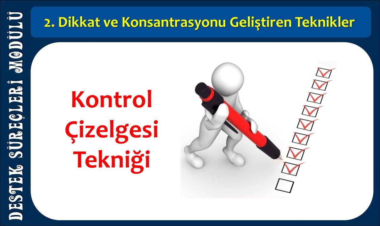 2. Dikkat ve Konsantrasyonu Geliştiren Teknikler Kontrol Çizelgesi Tekniği