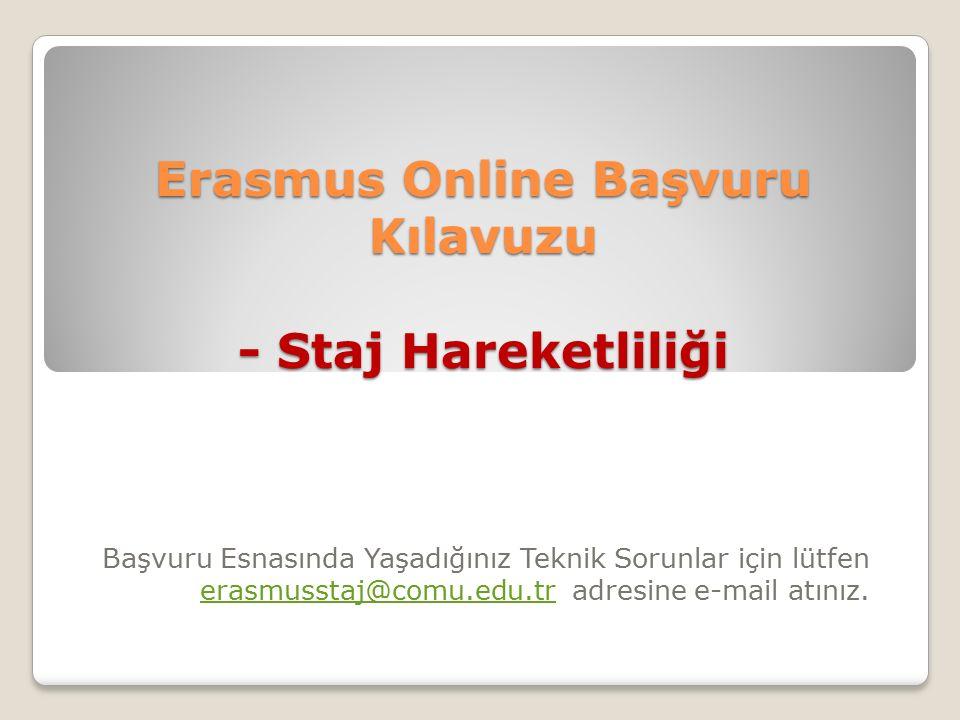 Erasmus Online Başvuru Kılavuzu - Staj Hareketliliği Başvuru Esnasında Yaşadığınız Teknik Sorunlar için lütfen erasmusstaj@comu.edu.trerasmusstaj@comu.edu.tr adresine e-mail atınız.