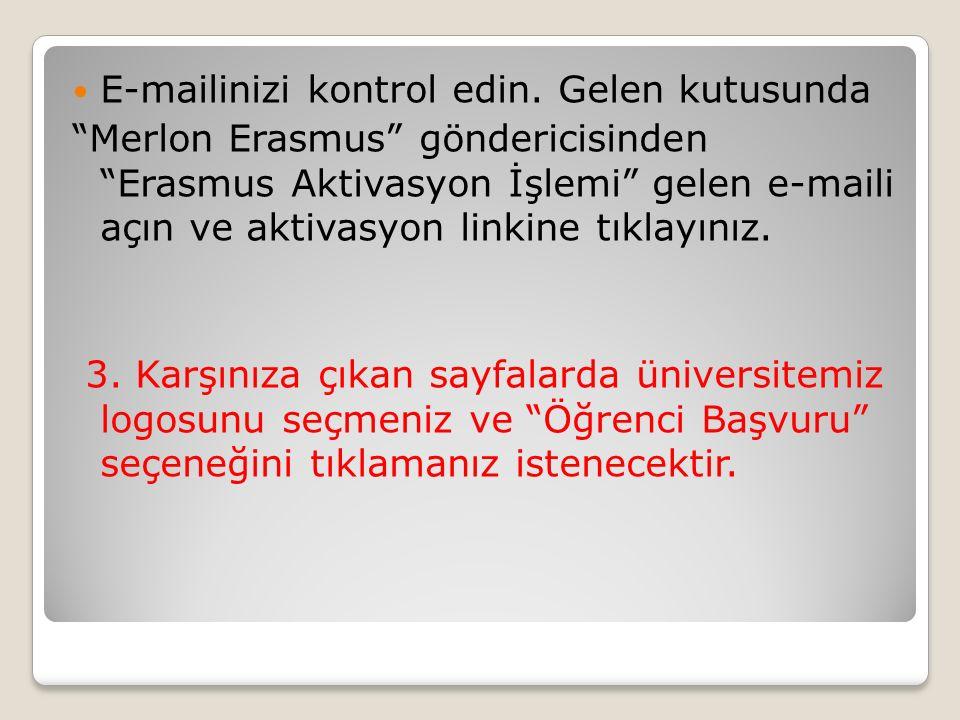 """E-mailinizi kontrol edin. Gelen kutusunda """"Merlon Erasmus"""" göndericisinden """"Erasmus Aktivasyon İşlemi"""" gelen e-maili açın ve aktivasyon linkine tıklay"""