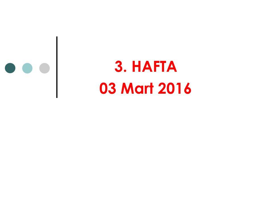 3. HAFTA 03 Mart 2016