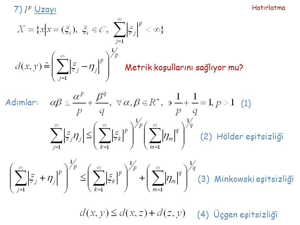 7) Uzayı Metrik koşullarını sağlıyor mu? Adımlar: (1) (2) Hölder eşitsizliği (3) Minkowski eşitsizliği (4) Üçgen eşitsizliği Hatırlatma