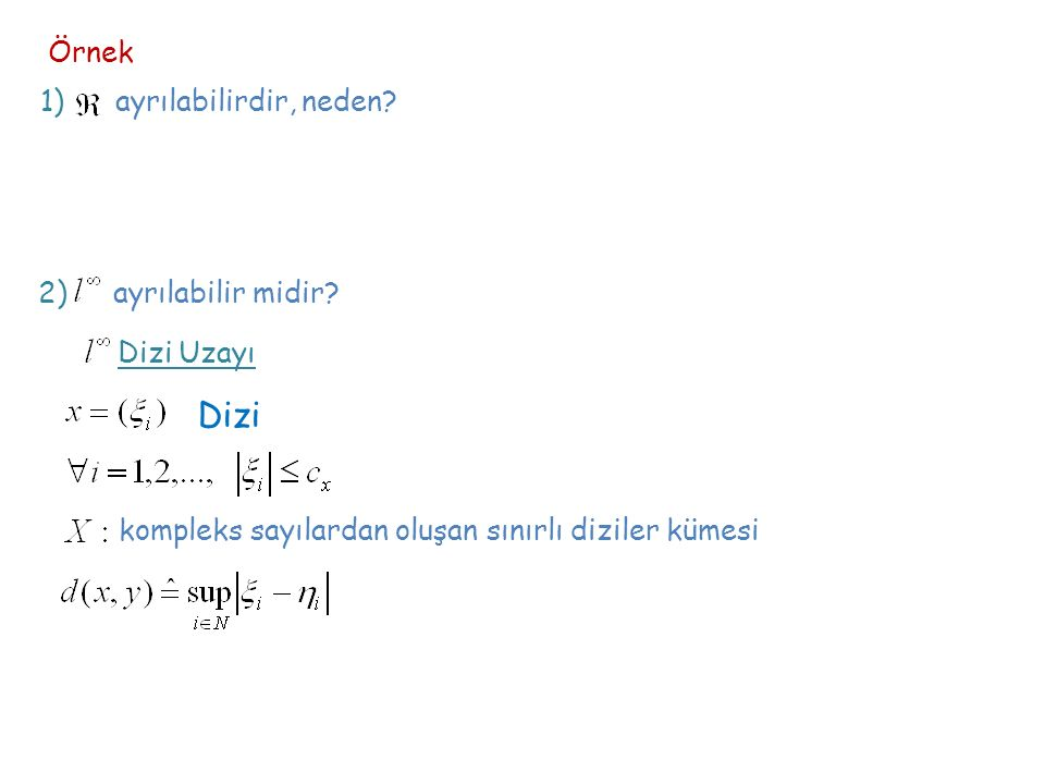 Örnek 1) ayrılabilirdir, neden? 2) ayrılabilir midir? Dizi Uzayı Dizi kompleks sayılardan oluşan sınırlı diziler kümesi