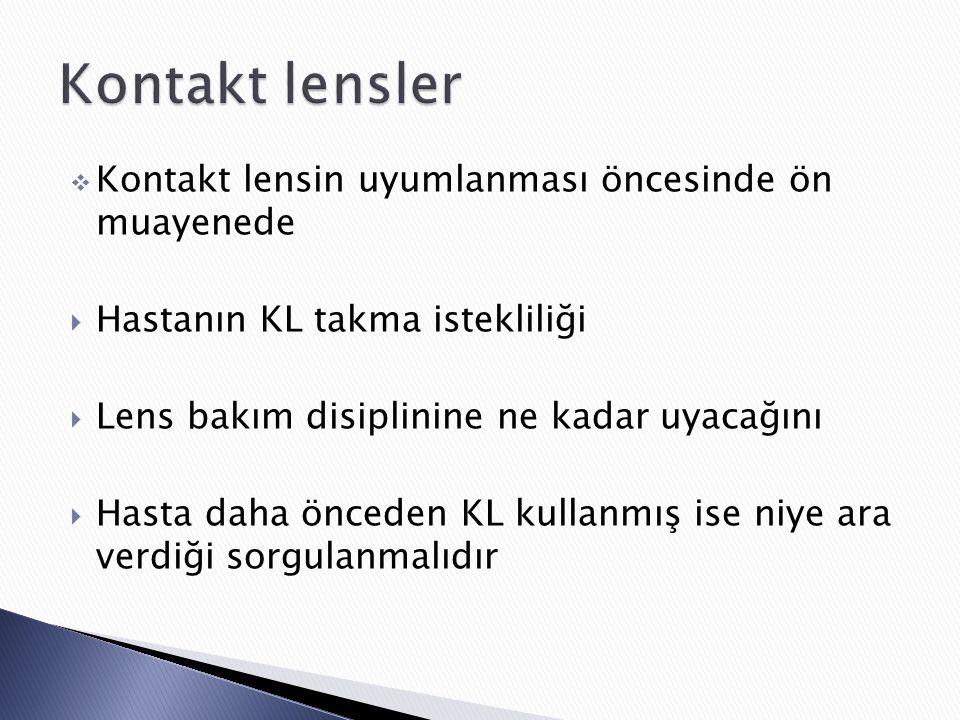  Kontakt lensin uyumlanması öncesinde ön muayenede  Hastanın KL takma istekliliği  Lens bakım disiplinine ne kadar uyacağını  Hasta daha önceden KL kullanmış ise niye ara verdiği sorgulanmalıdır