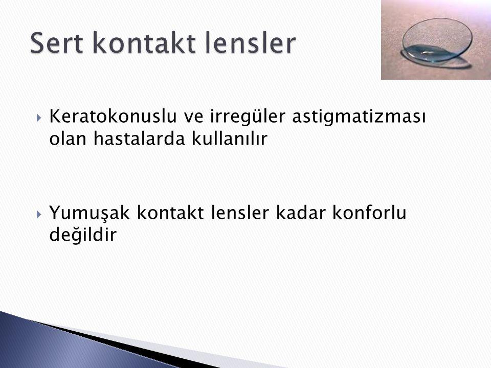 Keratokonuslu ve irregüler astigmatizması olan hastalarda kullanılır  Yumuşak kontakt lensler kadar konforlu değildir