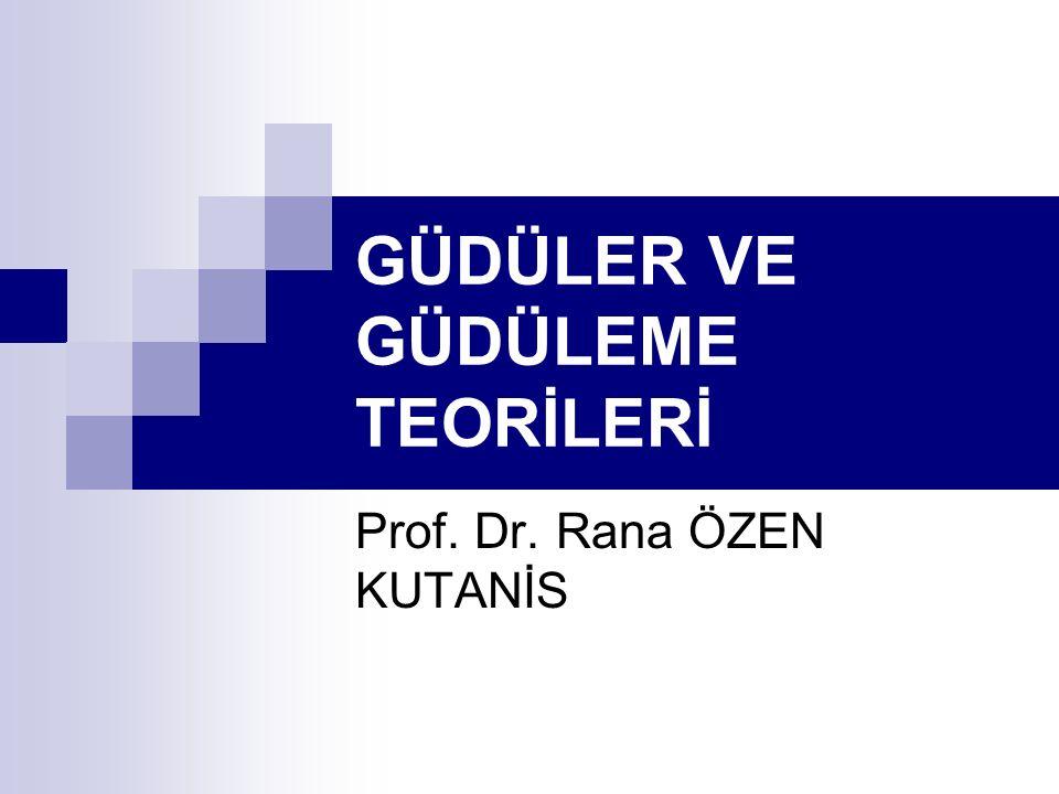 GÜDÜLER VE GÜDÜLEME TEORİLERİ Prof. Dr. Rana ÖZEN KUTANİS