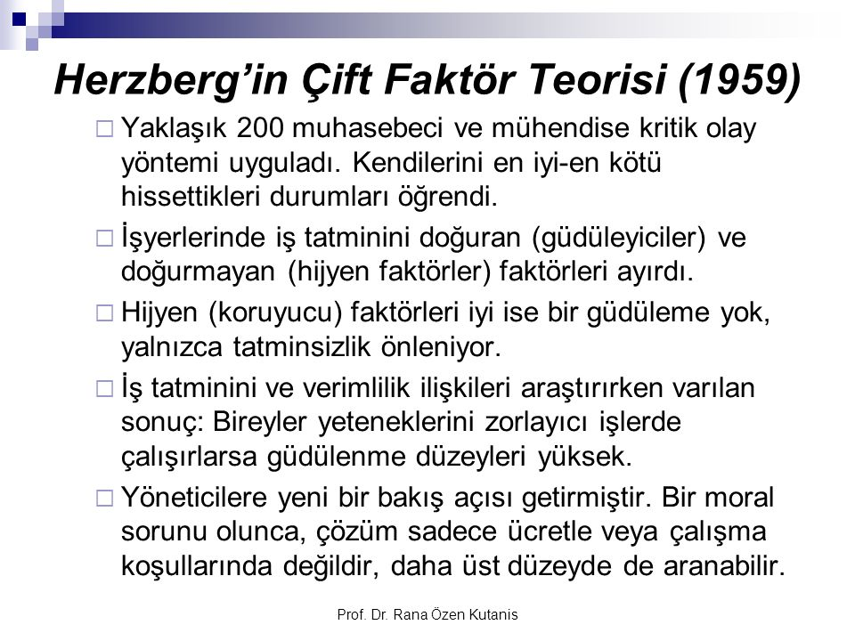 Herzberg'in Çift Faktör Teorisi (1959)  Yaklaşık 200 muhasebeci ve mühendise kritik olay yöntemi uyguladı. Kendilerini en iyi-en kötü hissettikleri d