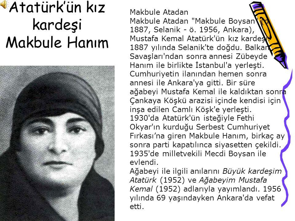 Atatürk'ün kız kardeşi Makbule Hanım Makbule Atadan Makbule Atadan Makbule Boysan (d.