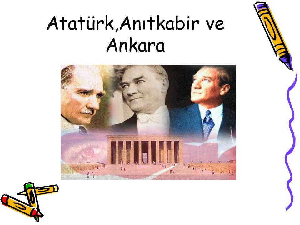 Atatürk,Anıtkabir ve Ankara