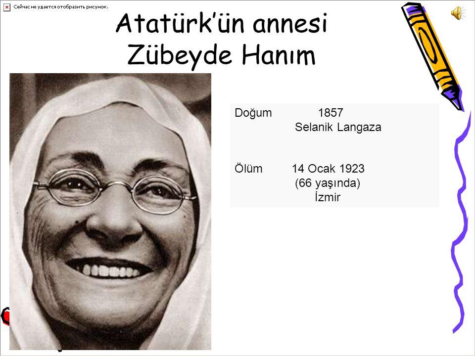 Atatürk'ün annesi Zübeyde Hanım Doğum 1857 Selanik Langaza Ölüm14 Ocak 1923 (66 yaşında) İzmir
