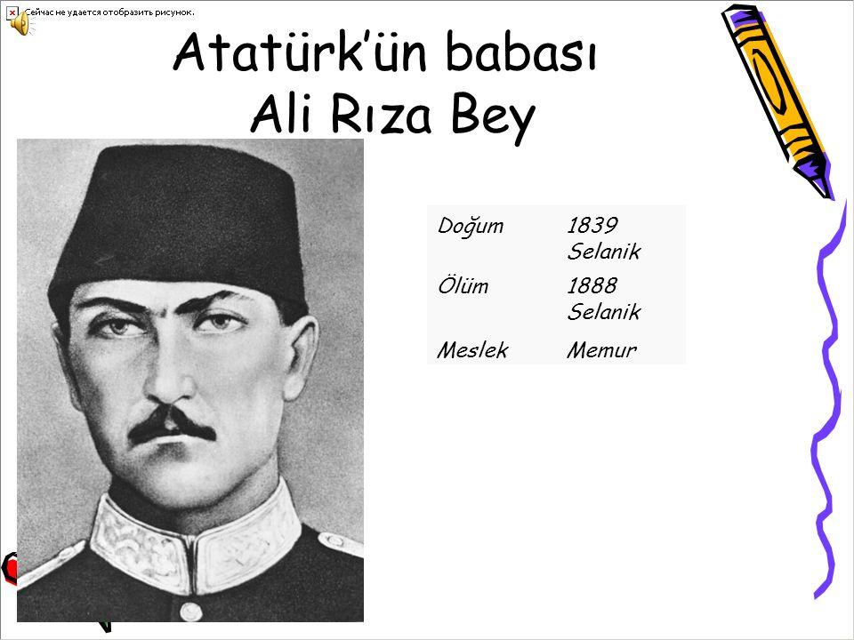 Atatürk'ün babası Ali Rıza Bey Doğum1839 Selanik Ölüm1888 Selanik MeslekMemur
