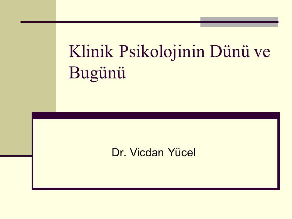 Klinik Psikolojinin Dünü ve Bugünü Dr. Vicdan Yücel