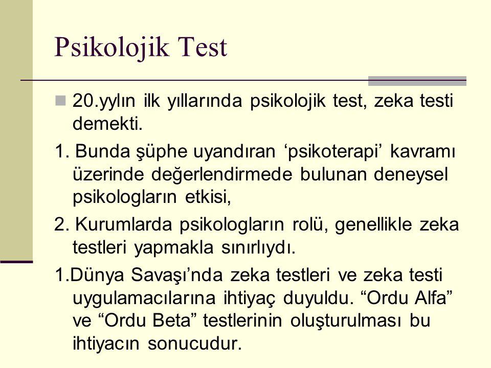 Psikolojik Test 20.yylın ilk yıllarında psikolojik test, zeka testi demekti. 1. Bunda şüphe uyandıran 'psikoterapi' kavramı üzerinde değerlendirmede b