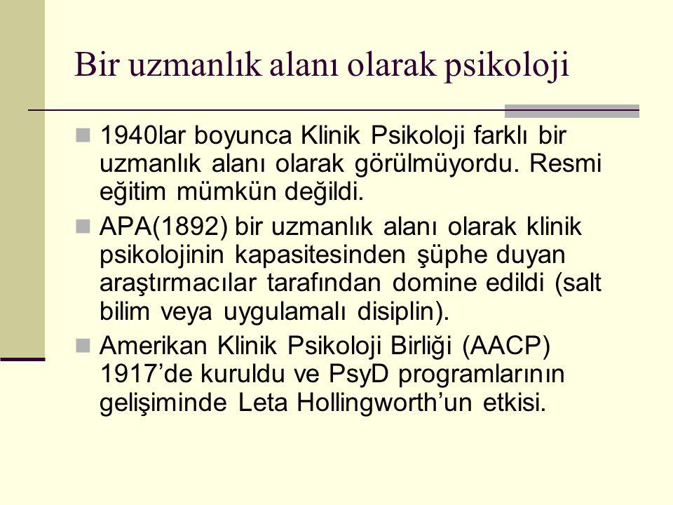 Bir uzmanlık alanı olarak psikoloji 1940lar boyunca Klinik Psikoloji farklı bir uzmanlık alanı olarak görülmüyordu. Resmi eğitim mümkün değildi. APA(1
