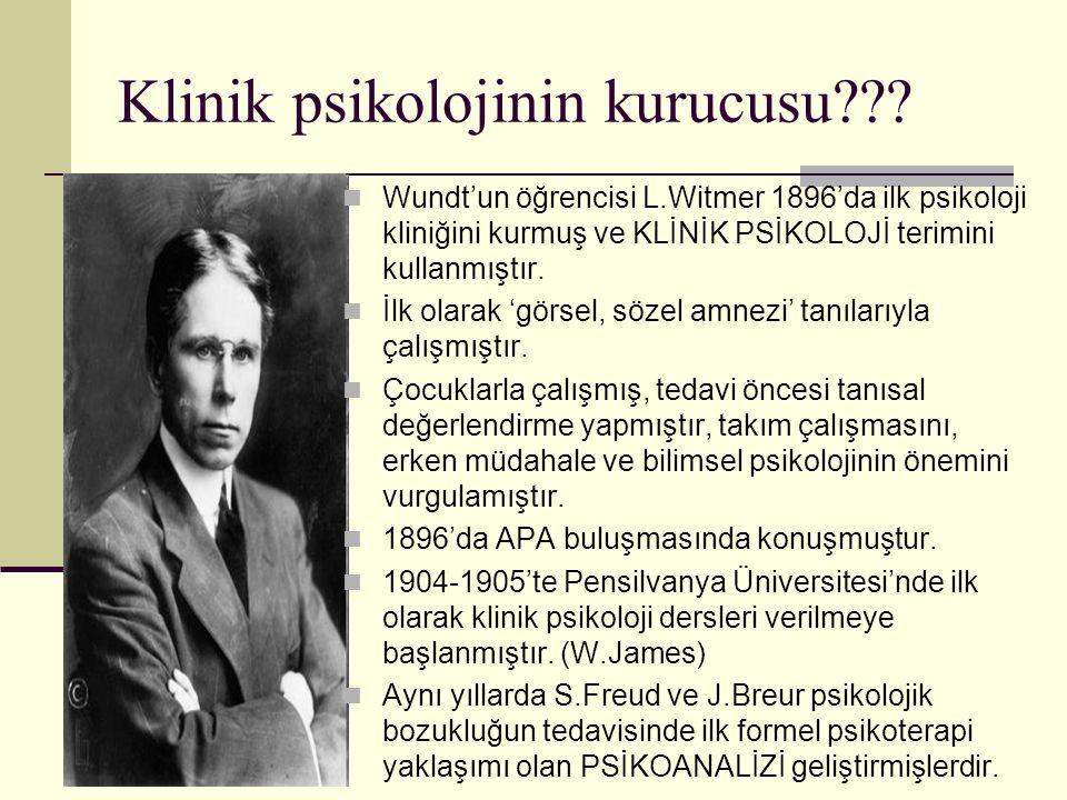 Klinik psikolojinin kurucusu??? Wundt'un öğrencisi L.Witmer 1896'da ilk psikoloji kliniğini kurmuş ve KLİNİK PSİKOLOJİ terimini kullanmıştır. İlk olar