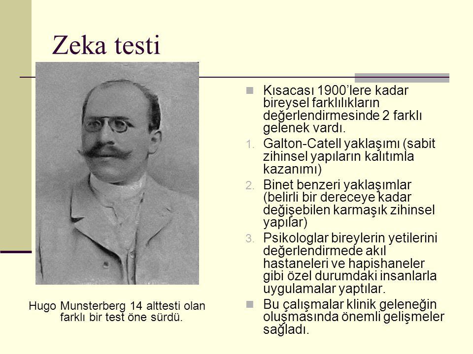 Zeka testi Hugo Munsterberg 14 alttesti olan farklı bir test öne sürdü. Kısacası 1900'lere kadar bireysel farklılıkların değerlendirmesinde 2 farklı g