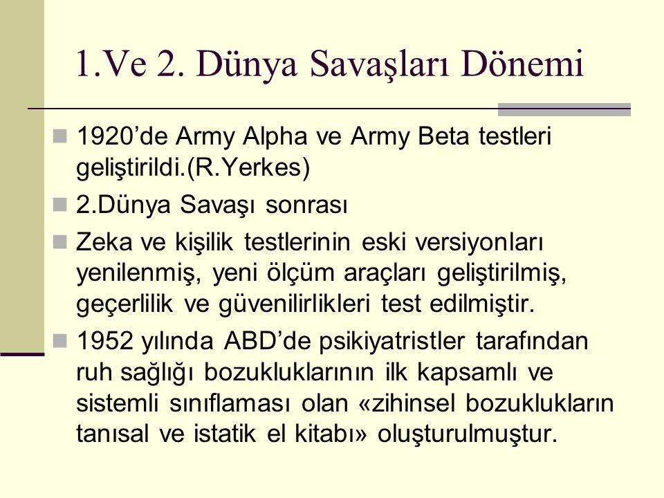 1.Ve 2. Dünya Savaşları Dönemi 1920'de Army Alpha ve Army Beta testleri geliştirildi.(R.Yerkes) 2.Dünya Savaşı sonrası Zeka ve kişilik testlerinin esk