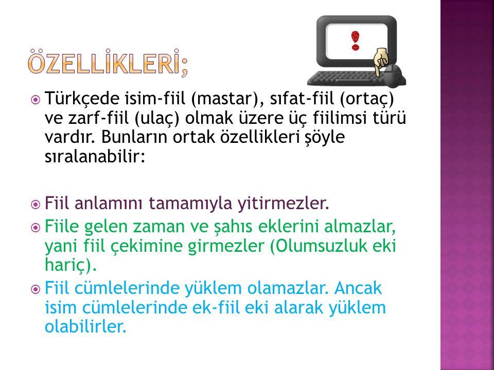  Türkçede isim-fiil (mastar), sıfat-fiil (ortaç) ve zarf-fiil (ulaç) olmak üzere üç fiilimsi türü vardır.