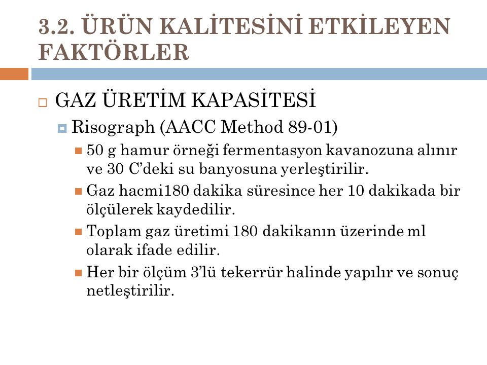 3.2. ÜRÜN KALİTESİNİ ETKİLEYEN FAKTÖRLER  GAZ ÜRETİM KAPASİTESİ  Risograph (AACC Method 89-01) 50 g hamur örneği fermentasyon kavanozuna alınır ve 3