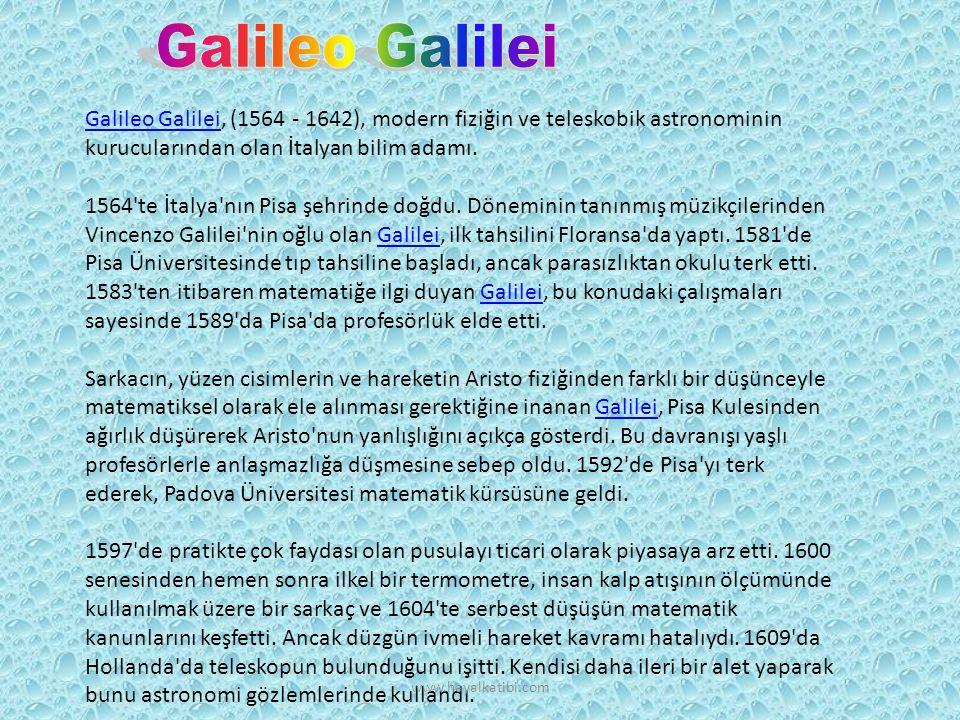 Galileo GalileiGalileo Galilei, (1564 - 1642), modern fiziğin ve teleskobik astronominin kurucularından olan İtalyan bilim adamı.