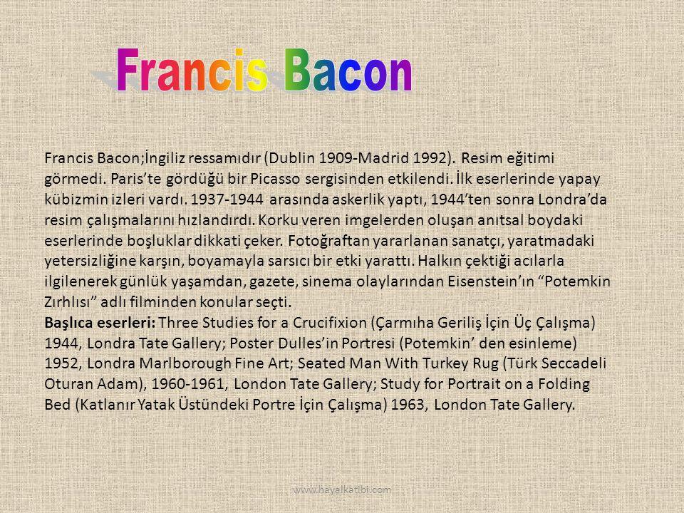 Francis Bacon;İngiliz ressamıdır (Dublin 1909-Madrid 1992).
