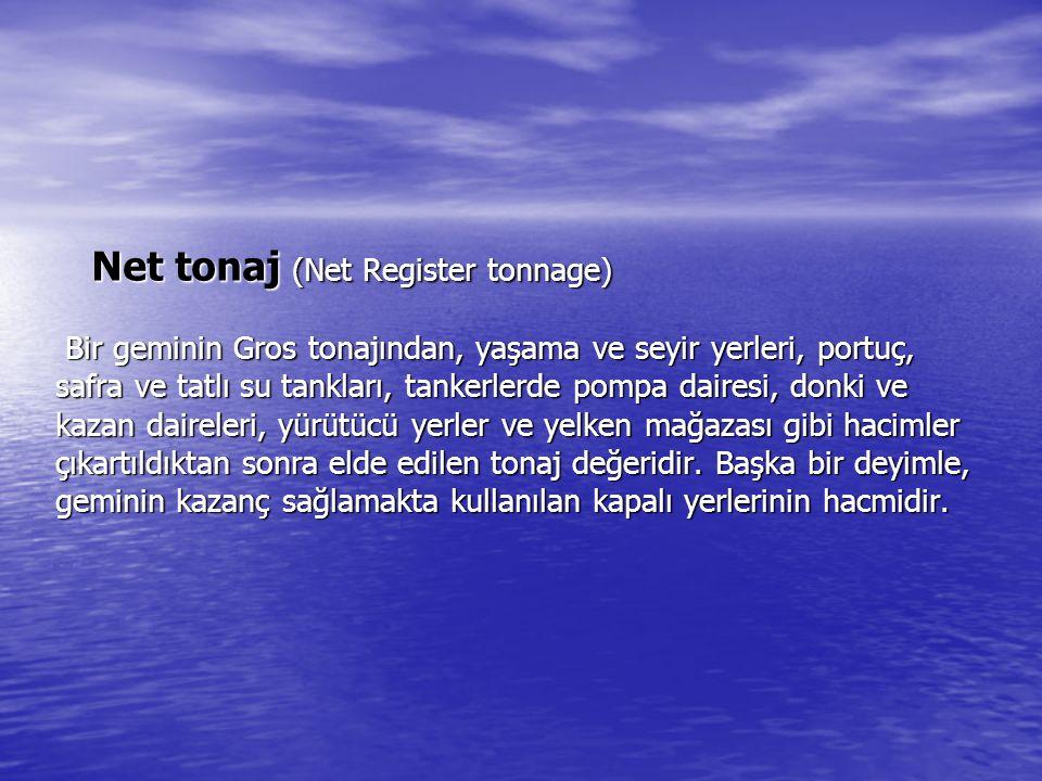 Net tonaj (Net Register tonnage) Bir geminin Gros tonajından, yaşama ve seyir yerleri, portuç, safra ve tatlı su tankları, tankerlerde pompa dairesi,