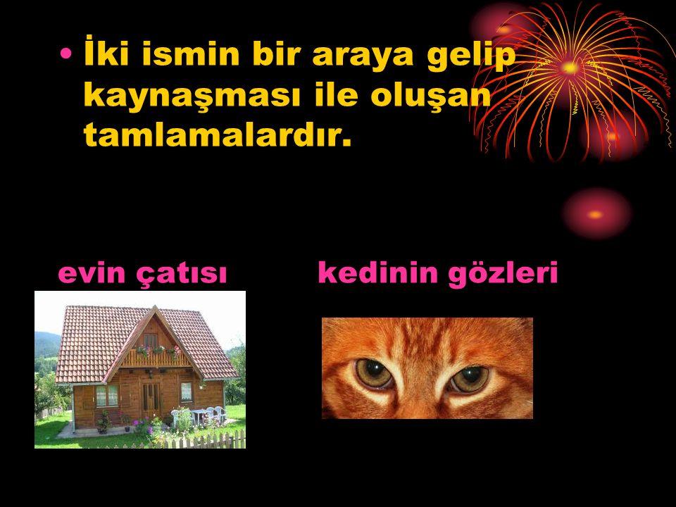 İki ismin bir araya gelip kaynaşması ile oluşan tamlamalardır. evin çatısı kedinin gözleri
