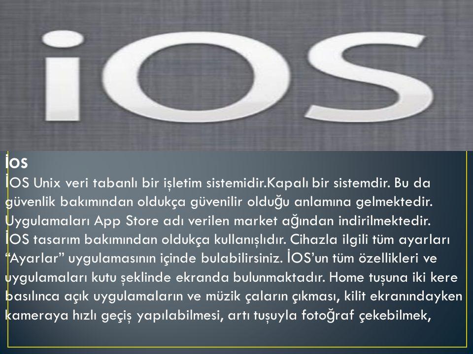 İ OS İ OS Unix veri tabanlı bir işletim sistemidir.Kapalı bir sistemdir.
