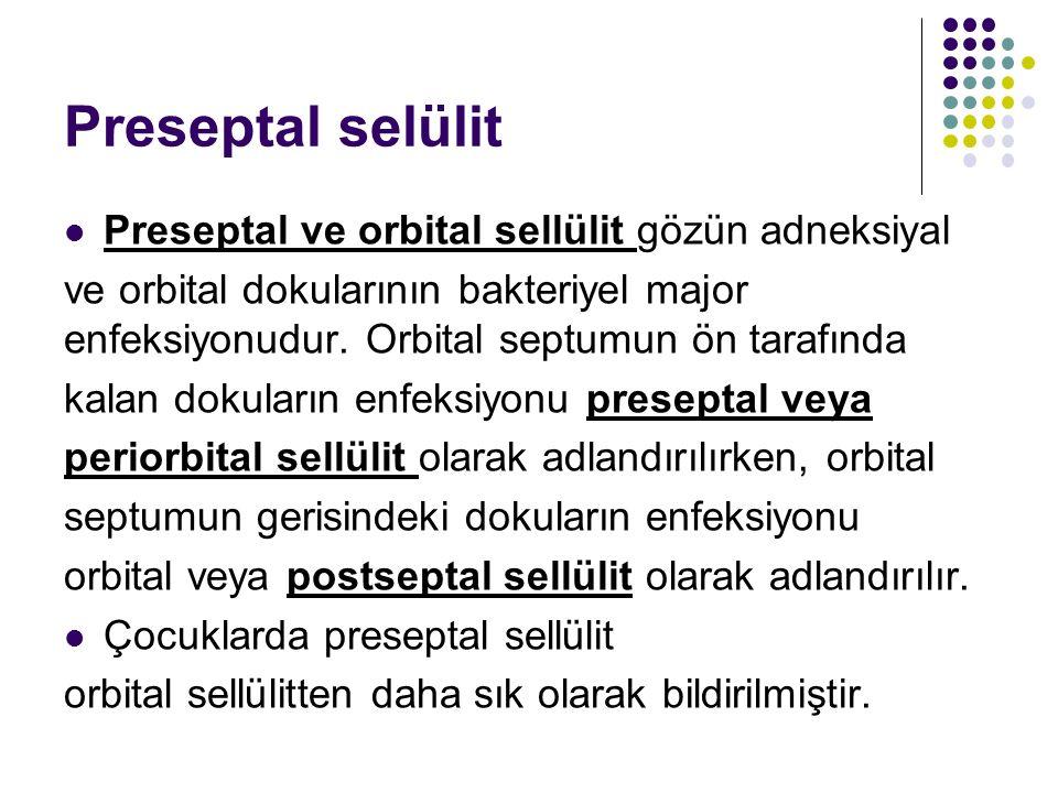 Preseptal selülit Preseptal ve orbital sellülit gözün adneksiyal ve orbital dokularının bakteriyel major enfeksiyonudur. Orbital septumun ön tarafında