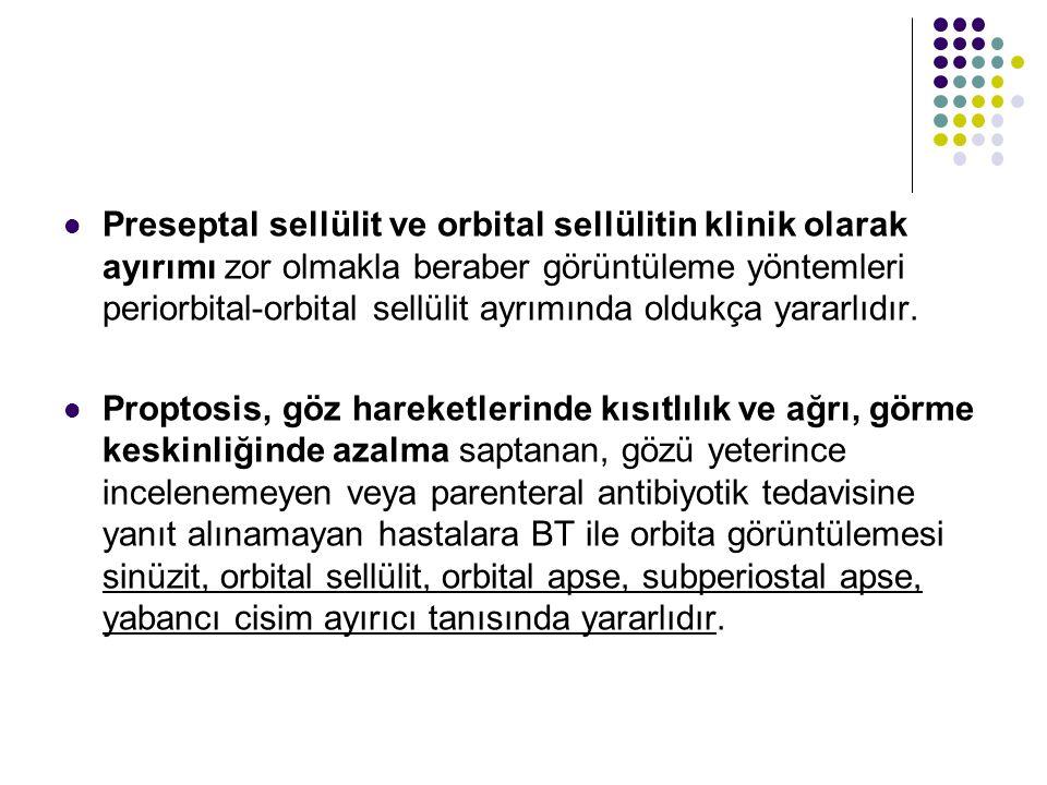 Preseptal sellülit ve orbital sellülitin klinik olarak ayırımı zor olmakla beraber görüntüleme yöntemleri periorbital-orbital sellülit ayrımında olduk