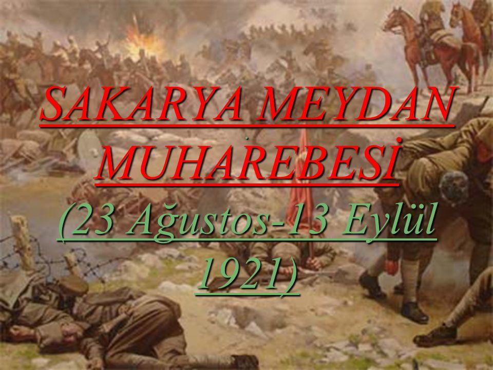 SAKARYA MEYDAN MUHAREBESİ (23 Ağustos-13 Eylül 1921).