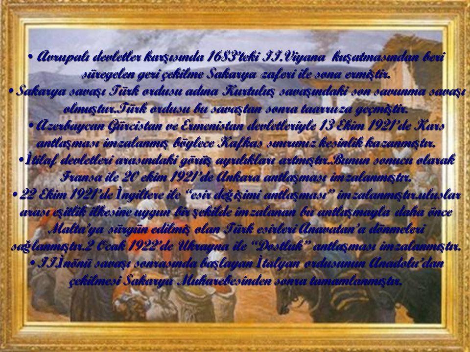 Avrupalı devletler kar ş ısında 1683'teki II.Viyana ku ş atmasından beri süregelen geri çekilme Sakarya zaferi ile sona ermi ş tir.