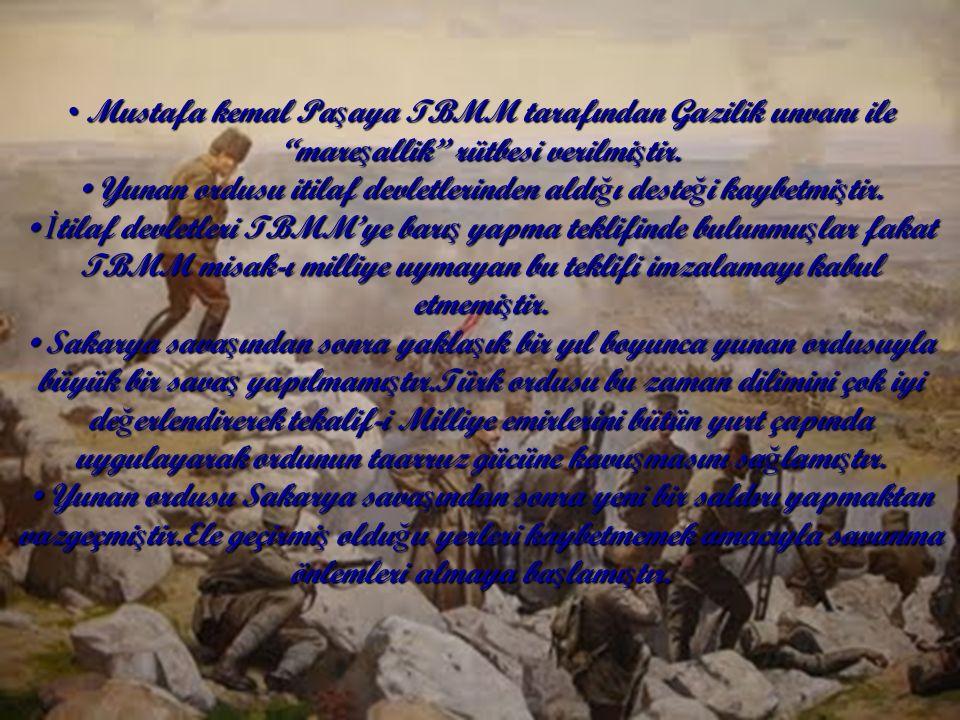 Mustafa kemal Pa ş aya TBMM tarafından Gazilik unvanı ile mare ş allik rütbesi verilmi ş tir.