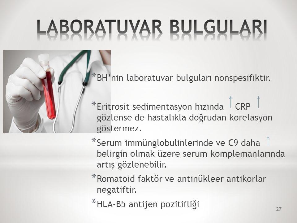 * BH'nin laboratuvar bulguları nonspesifiktir.